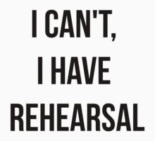 I Can't, I Have Rehearsal Kids Tee