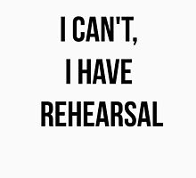 I Can't, I Have Rehearsal Unisex T-Shirt