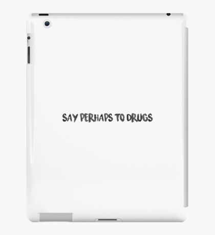 Say Perhaps To Drugs iPad Case/Skin