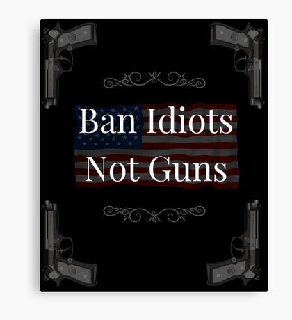 Gun Rights Shirt Ban Idiots not Guns 2nd Amendment Canvas Print