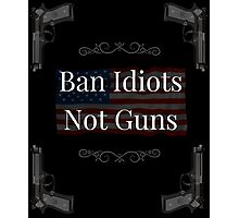 Gun Rights Shirt Ban Idiots not Guns 2nd Amendment Photographic Print