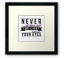 Never Let Them Take the Light Behind Your Eyes Framed Print