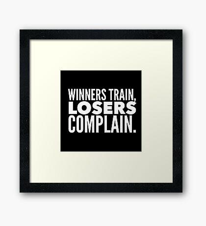 Winners Train Losers Complain Framed Print