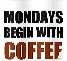 MONDAYS BEGIN WITH COFFEE Poster