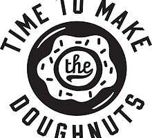 Time To Make The Doughnuts by allisonlitton