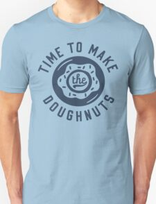 Time To Make The Doughnuts T-Shirt