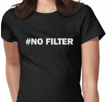 No filter hashtag Womens Fitted T-Shirt