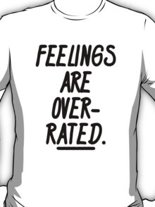 Feelings Are Overrated  T-Shirt