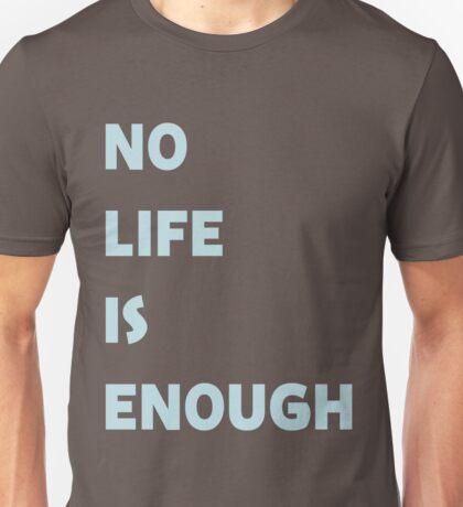 No Life is Enough Unisex T-Shirt