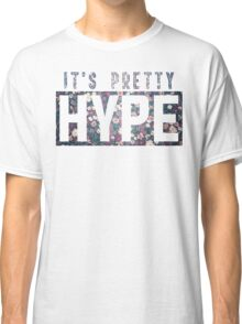 It's Pretty Hype Classic T-Shirt