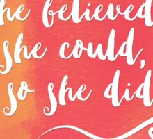 She believed she could, so she did - watercolor Sticker