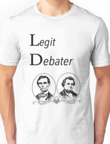 Lincoln Douglas Debate: Legit Debater Unisex T-Shirt