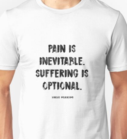 PAIN IS INEVITABLE. SUFFERING IS OPTIONAL.  HARUKI MURAKAMI Unisex T-Shirt