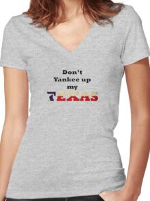 Don't Yankee up my Texas Women's Fitted V-Neck T-Shirt