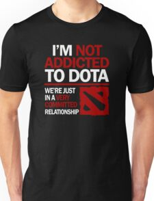 I'm not addicted to DOTA... We're just in a very committed relationship Unisex T-Shirt
