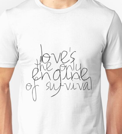 Love's the Only Engine of Survival Unisex T-Shirt