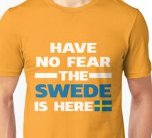 Have No Fear The Swede Is Here Proud Sweden Pride Funny Flag Unisex T-Shirt