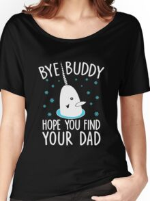 Funny Elf Quote Gift Bye Buddy Hope You Find Your Dad Tshirt Women's Relaxed Fit T-Shirt