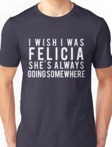 Funny Saying Men Women Christmas Gift I Wish Felicia T-Shirt Unisex T-Shirt