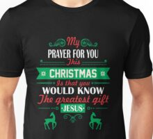 My prayer for you this CHRISTMAS is that you would know the greatest gift - Jesus. Unisex T-Shirt