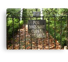 """""""For Dog's Sake Close the Gate"""" Canvas Print"""