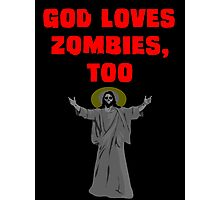 God Loves Zombies, Too. Photographic Print