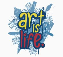 Art is Life Series - Graphic by robfoz