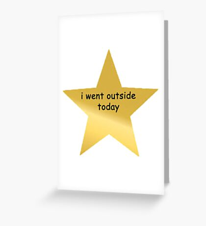 i went outside today Greeting Card