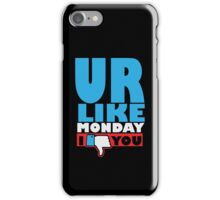 You are like Monday iPhone Case/Skin