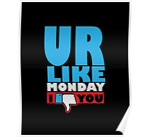 You are like Monday Poster