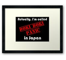 Actually, I'm called Doki Doki Panic in Japan Framed Print