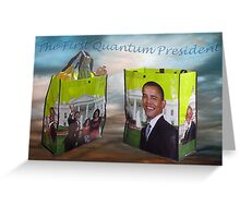 Obama the 1rst QUANTUM President Greeting Card