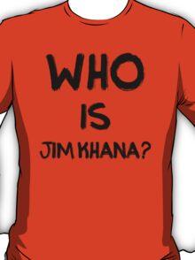 Who is Jim Khana? (5) T-Shirt