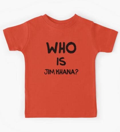 Who is Jim Khana? (5) Kids Tee