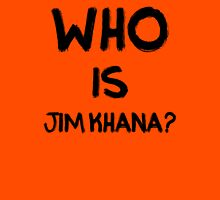 Who is Jim Khana? (5) Unisex T-Shirt