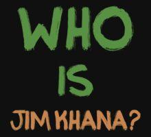 Who is Jim Khana? (6) Kids Tee