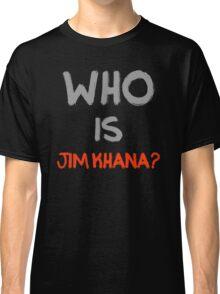 Who is Jim Khana? (7) Classic T-Shirt