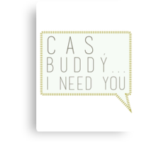 Cas buddy I need you - destiel quote Canvas Print