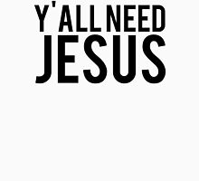 Yall need Jesus Unisex T-Shirt