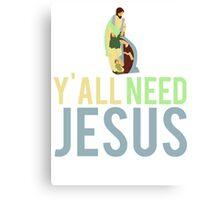 Yall need Jesus Canvas Print