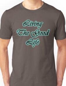Living The Good Life Unisex T-Shirt