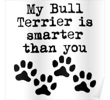 My Bull Terrier Is Smarter Than You Poster