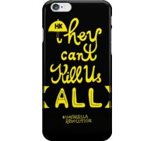 They can't kill us all iPhone Case/Skin