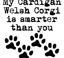 My Cardigan Welsh Corgi Is Smarter Than You by kwg2200