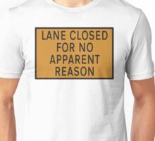 """Road sign - """"Lane closed for no apparent reason"""" Unisex T-Shirt"""