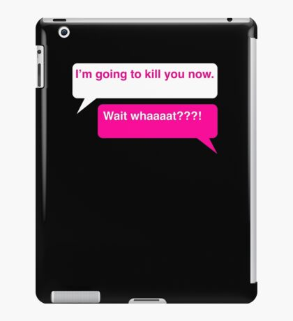 I'm going to kill you now. iPad Case/Skin