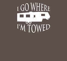 I Go Where I'm Towed - Fifth Wheel (White) Unisex T-Shirt