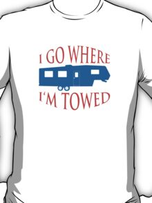 I Go Where I'm Towed - Fifth Wheel - Red, White & Blue T-Shirt