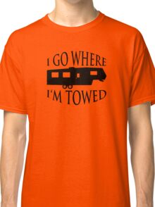 I Go Where I'm Towed - Fifth Wheel (Black) Classic T-Shirt