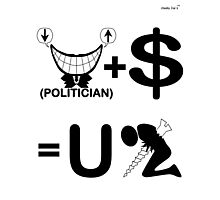 Politician Plus Money Equals You Screwed (B & W) Photographic Print